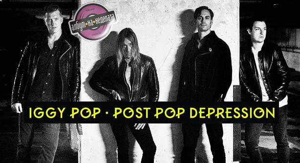 Iggy Pop – Post Pop Depression (Албум на неделата)
