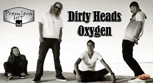 Premiera Hit Dirty Heads – Oxygen