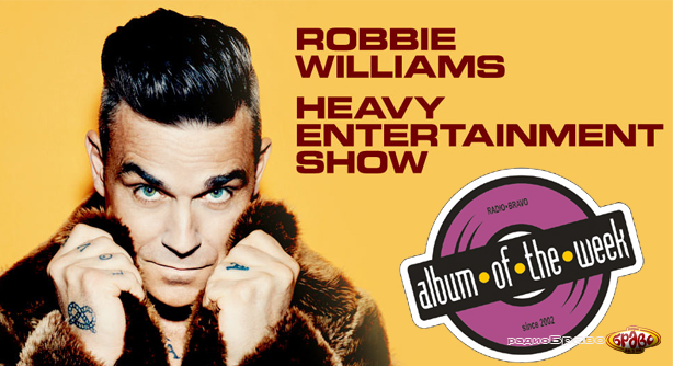 Robbie Williams – Heavy Entertainment Show (Албум на неделата)