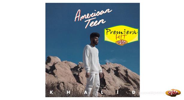 Premiera Hit Khalid - American Teen