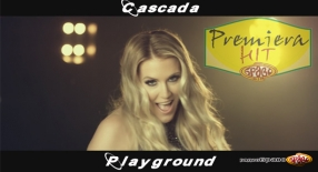 Premiera Hit Cascada - Playground