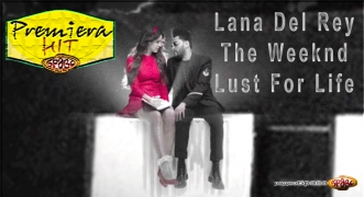 Premiera Hit Lana Del Rey Feat. The Weeknd - Lust For Life