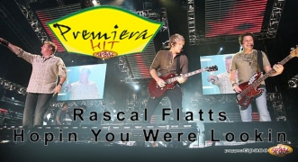 Premiera Hit Rascal Flatts - Hopin You Were Lookin