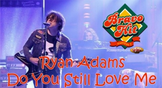 Bravo Hit Ryan Adams – Do You Still Love Me