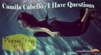 Premiera Hit Camila Cabello - I Have Questions