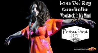 Premiera Hit Lana Del Rey - Coachella (Woodstock In My Mind)