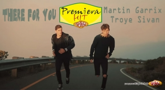 Premiera Hit Martin Garrix & Troye Sivan - There For Youf