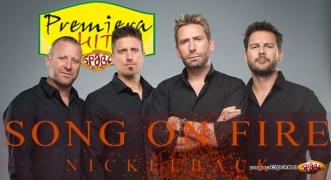 Premiera Hit Nickelback – Song On Fire