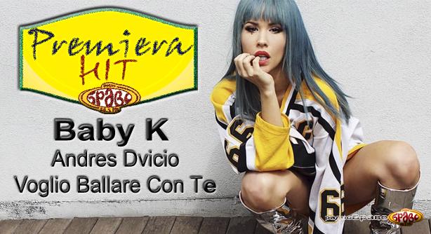 Baby K Feat. Andrés Dvicio – Voglio Ballare Con Te (Премиера Хит)