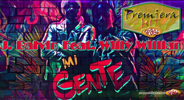 J. Balvin Feat. Willy William – Mi Gente (Премиера Хит)