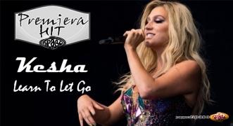 Premiera Hit Kesha - Learn To Let Go