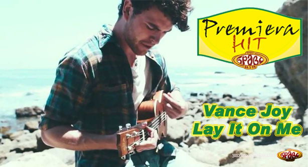 Vance Joy – Lay It On Me (Премиера Хит)