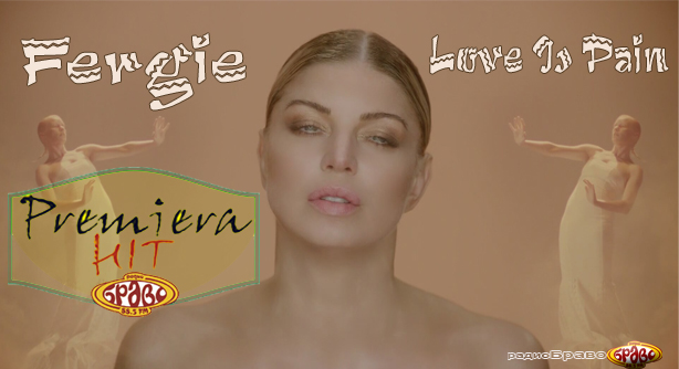 Fergie – Love Is Pain (Премиера Хит)