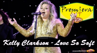 Premiera Hit Kelly Clarkson - Love So Soft