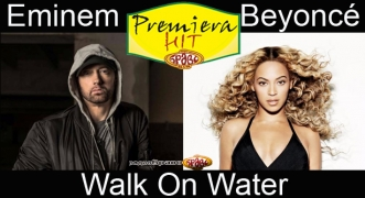 Premiera Hit Eminem Feat. Beyonce - Walk On Water