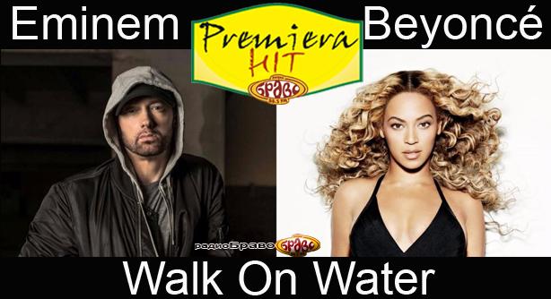 Eminem Feat. Beyoncé – Walk On Water (Премиера Хит)