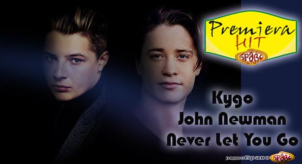 Kygo Feat. John Newman – Never Let You Go (Премиера Хит)