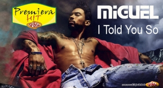 Premiera Hit Miguel - I Told You So