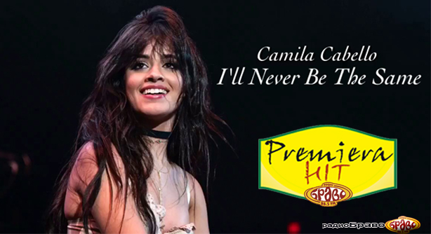 Camila Cabello – Never Be the Same (Премиера Хит)