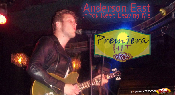 Premiera Hit Anderson East - If You Keep Leaving Me