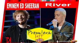 Premiera Hit Eminem Feat. Ed Sheeran - River