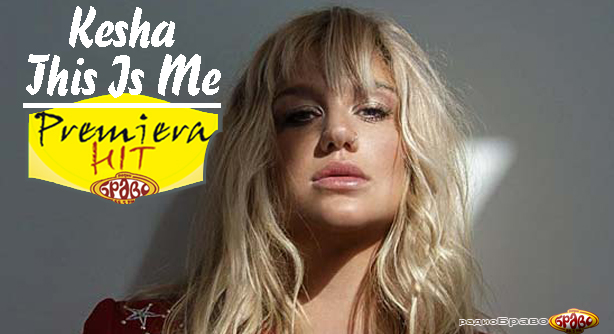 Premiera Hit Kesha - This Is Me