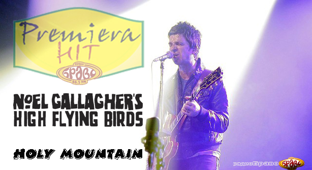 Noel Gallagher's High Flying Birds – Holy Mountain – (Премиера Хит)