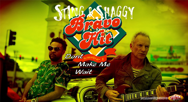 Sting & Shaggy – Don't Make Me Wait (Браво Хит)