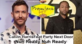 Premiera Hit Calvin Harris Feat Party Next Door - Nuh Ready Nuh Ready