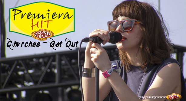 Premiera Hit Chvrches - Get Out