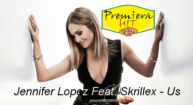 Premiera Hit Jennifer Lopez Feat. Skrillex - Us