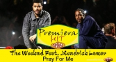 Premiera HitThe Weeknd Feat. Kendrick Lamar - Pray For Me