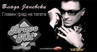 Bravo Hit Vlado Janevski - Glaven Grad Na Tagata