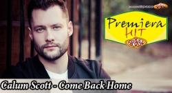 Premiera Hit Calum Scott - Come Back Home