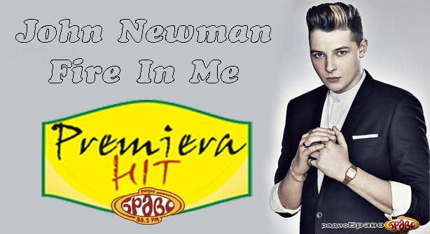Premiera Hit John Newman - Fire In Me
