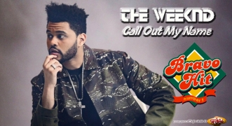 Bravo Hit The Weeknd - Call Out My Name