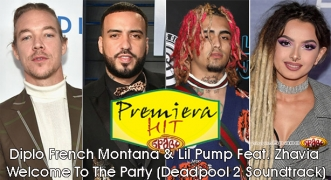 Premiera Hit Diplo French Montana & Lil Pump Feat. Zhavia - Welcome To The Party (Deadpool 2 Soundtrack)