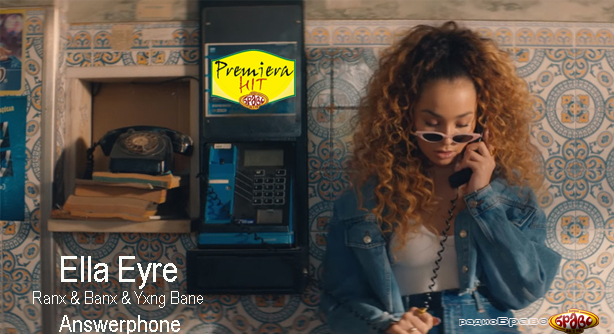 Ella Eyre & Ranx & Banx & Yxng Bane – Answerphone (Премиера Хит)