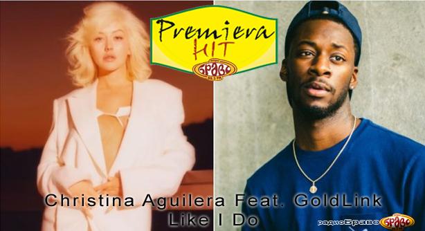 Premiera Hit Christina Aguilera Feat. GoldLink - Like I Do