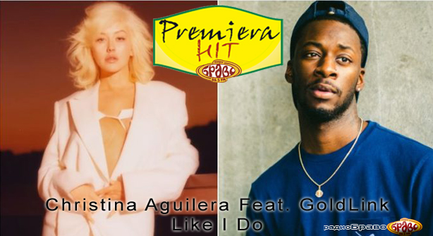 Christina Aguilera Feat. GoldLink – Like I Do (Премиера Хит)