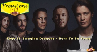 Premiera Hit Kygo Ft. Imagine Dragons - Born To Be Yours