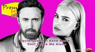 Premiera Hit David Guetta ft Anne Marie - Dont Leave Me Alone