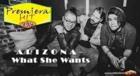 Premiera Hit A R I Z O N A - What She Wants