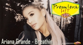 Premiera Hit Ariana Grande - Breathin