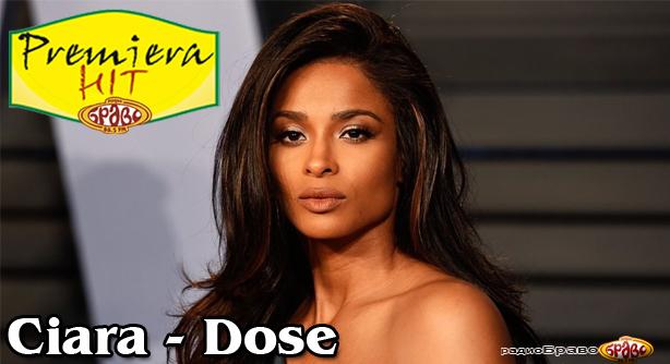 Ciara – Dose (Премиера Хит)