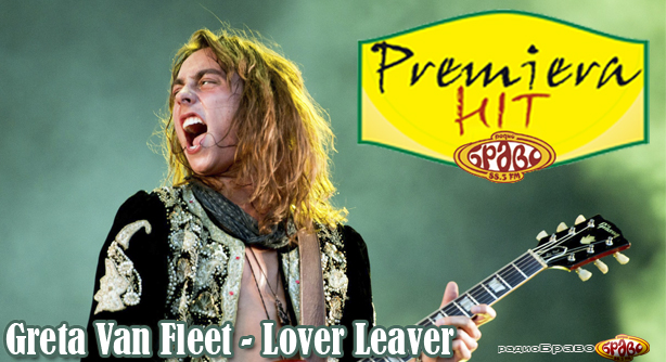 Premeiera Hit Greta Van Fleet - Lover Leaver