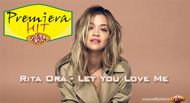 Premeiera Hit Rita Ora - Let You Love Me