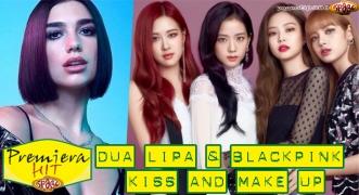 Premiera Hit Dua Lipa & Black Pink - Kiss and Make Up