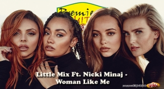Premiera Hit Little Mix Ft. Nicki Minaj - Woman Like Me
