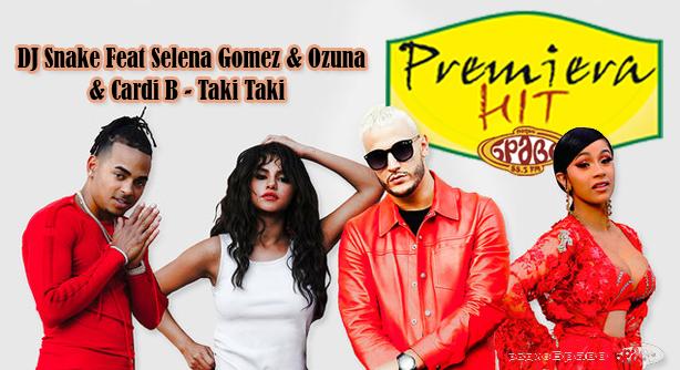 DJ Snake Feat Selena Gomez & Ozuna & Cardi B – Taki Taki (Премиера Хит)